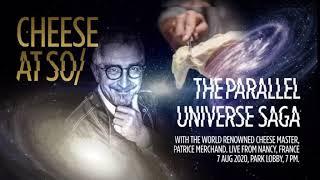 CHEESE AT SO/ THE PARALLEL UNIVERSE SAGA