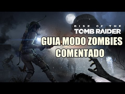 Trucos y consejos Rise of the Tomb Raider Modo Zombies Ps4