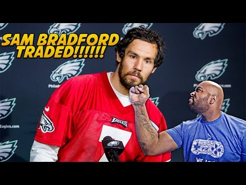 EAGLES FAN REACTS TO SAM BRADFORD TRADE TO THE VIKINGS FOR 2017 1ST ROUND PICK! | NFL RANT