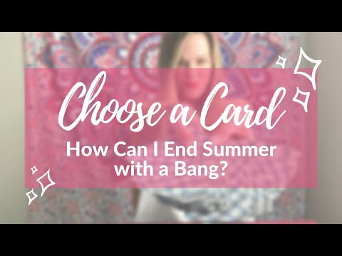 💥Pick A Card 💥 How to End Summer with a Bang 💥