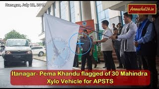 Itanagar-  Pema Khandu flagged of 30 Mahindra Xylo Vehicle for APSTS