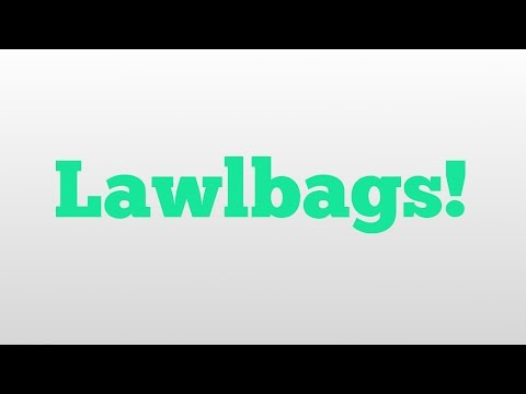 Lawlbags! meaning and pronunciation