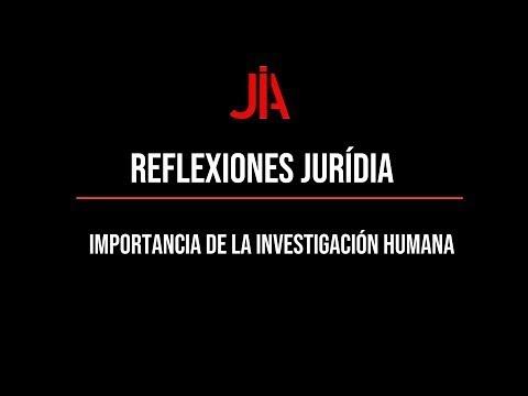 Reflexión JURÍDIA sobre la importancia de la investigación humana