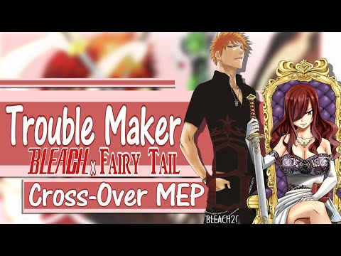 [Bleach x Fairy Tail] TroubleMaker MEP Cross-Over