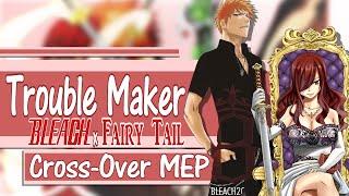 [Bleach x Fairy Tail] TroubleMaker MEP Cross-Over