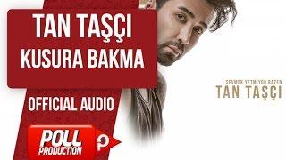 TAN TAŞÇI - KUSURA BAKMA ( OFFICIAL AUDIO ) Video