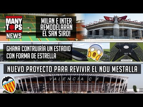 Revive el Nou Mestalla - Remodelarán San Siro de Milan - Estadio con forma de estrella? -