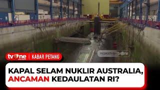 Download Kapal Selam Nuklir Australia, Pakar: Kalau Ada Perang Terbuka, RI Terancam | Kabar Petang tvOne