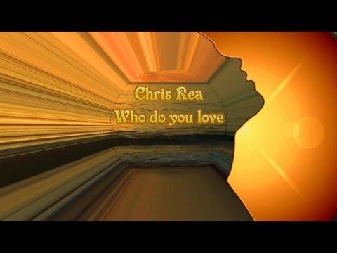 Chris Rea - Who Do You Love (Lyrics)
