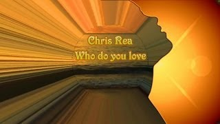 Chris Rea - Who Do You Love (Lyrics)