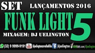 Set Funk 2016 - Funk Light 5 (Dj Uelington ) SÓ LANÇAMENTOS 2016