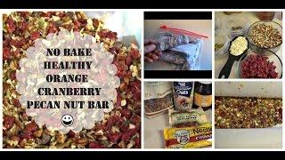 How To Make A Quick Low Calorie Healthy Granola Bars   Orange Cranberry Pecan Nut Bar