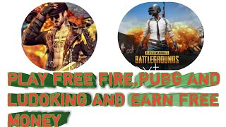 PLAY FREE FIRE, PUBG AND LUDO KING AND EARN FREE MONEY||ABB KHELO FREE FIRe,PUBG aur kamo pasia