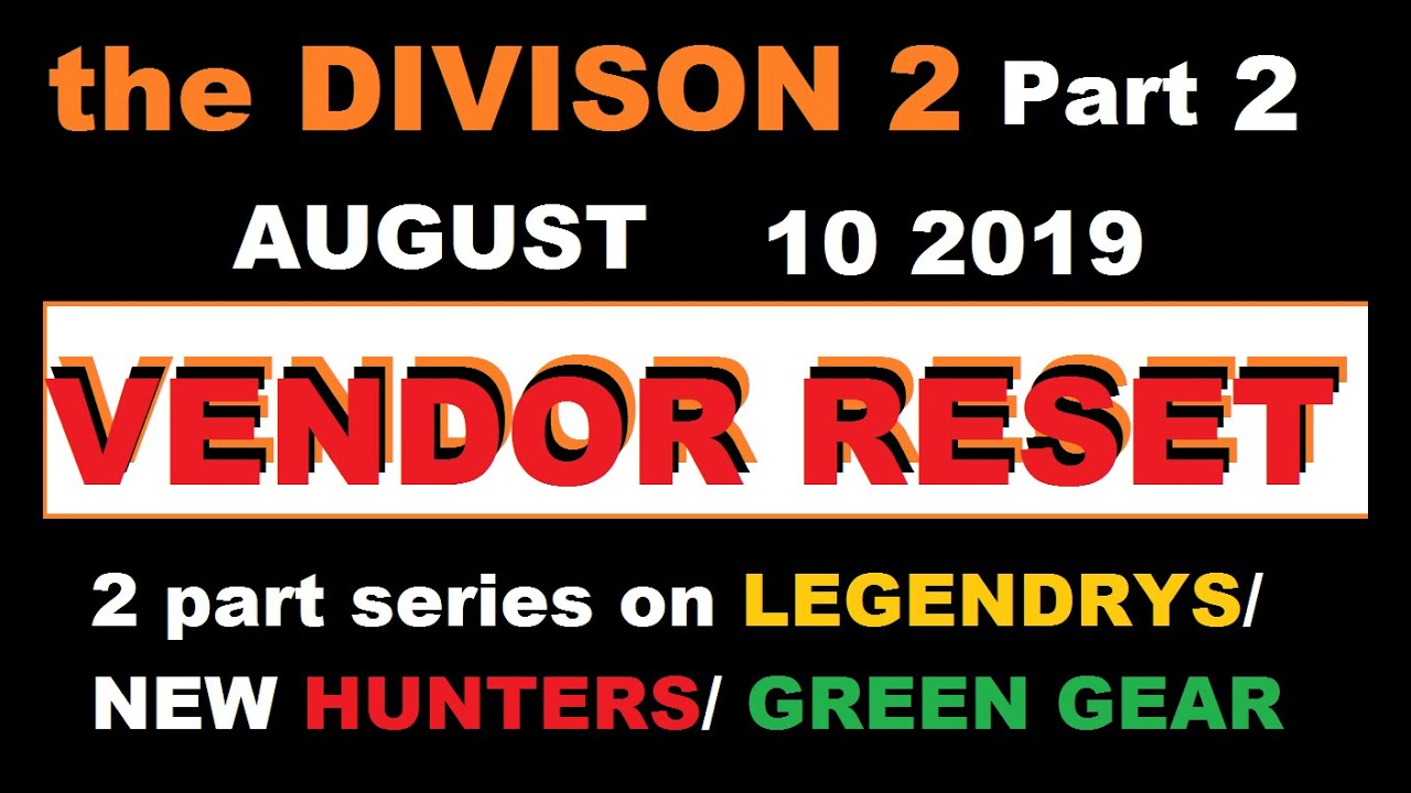 THE DIVISION 2 VENDOR RESET PART 2 AUGUST 10 2019, LEGENDARY AND GEAR SET