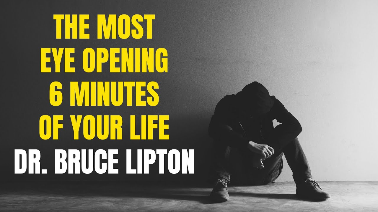 Dr. Bruce Lipton - THE MOST EYE OPENING 6 MINUTES OF YOUR LIFE