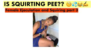 IS SQUIRTING PEE? Part 3 of Female Ejaculation and Squirting