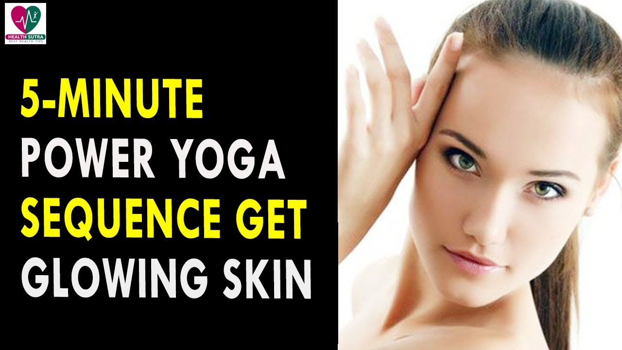 5 Minute Power Yoga Sequence To Get Glowing Skin
