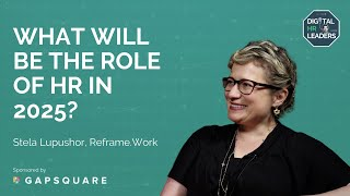 WHAT WILL BE THE ROLE OF HR IN 2025? Interview with Stela Lupushor, Reframe.Work