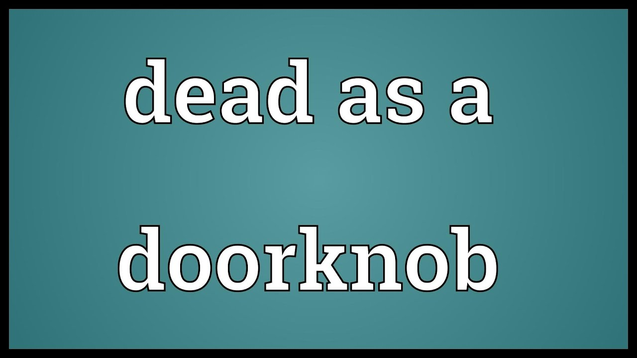 Dead as a doorknob Meaning - YouTube