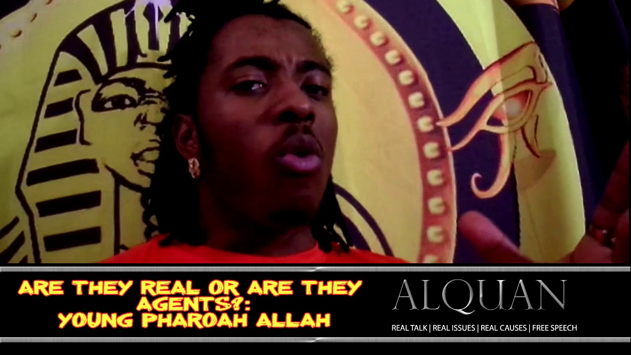 Young Pharaoh Allah:  Are they real or are they agents?