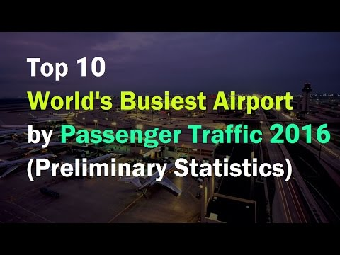 Top 10 World's Busiest Airport by Passenger Traffic 2016