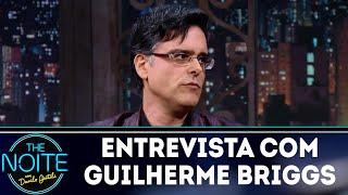 Entrevista com Guilherme Briggs | The Noite (28/06/18)