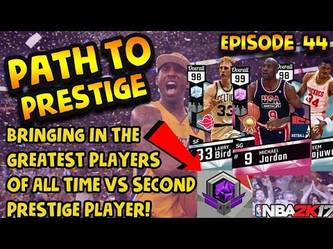 BRINGING IN THE GREATEST PLAYERS OF ALL TIME! NBA 2K17 Path to Prestige Ep, 44