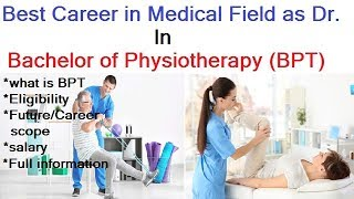 Physiotherapy Course Detail | Career and Scope in Physiotherapy | Bachelor Of Physiotherapy (BPT)