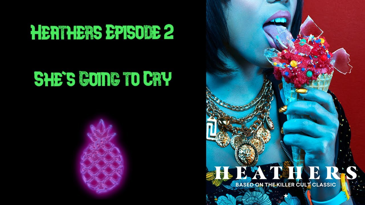 """Download Heathers 2018 Episode 2 """"She's Going To Cry"""" 