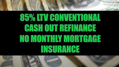 Conventional Cash Out Refinance 85% LTV - No Monthly Mortgage Insurance