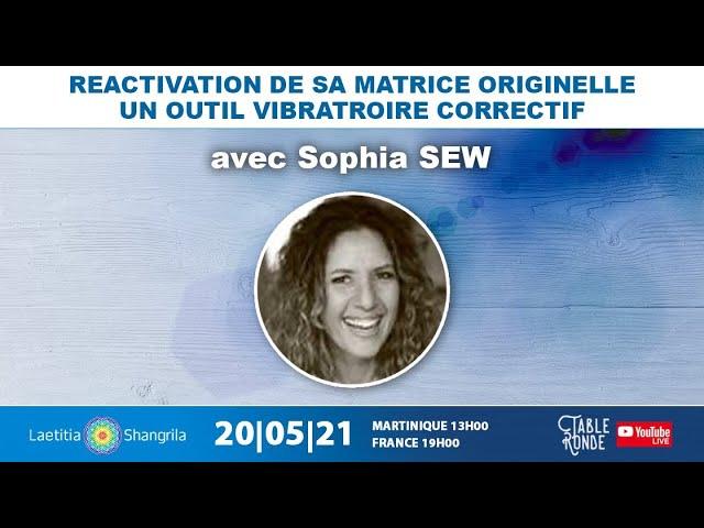 Reactivation de sa Matrice Originelle - Table ronde avec Sophia Sew