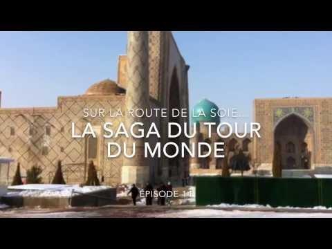 La Saga du Tour du Monde - Épisode 14 - la Mythique de la Route de la Soie