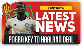 Pogba Key to Haaland Transfer? Man Utd News