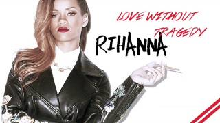 Rihanna - Love Without Tragedy (Extended Version)