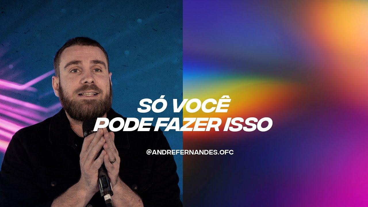 SÓ VOCÊ PODE FAZER ISSO - ANDRÉ FERNANDES