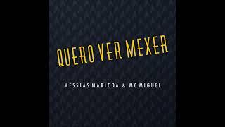 Messias Maricoa & MC Miguel - Quero Ver Mexer thumbnail