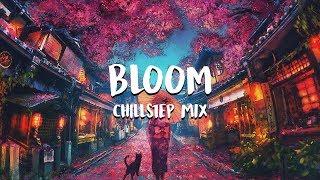 Bloom | Chillstep Mix