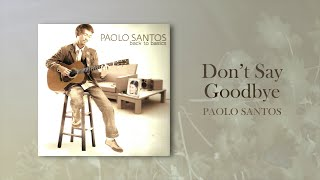 Paolo Santos - Don't Say Goodbye (Official Audio)