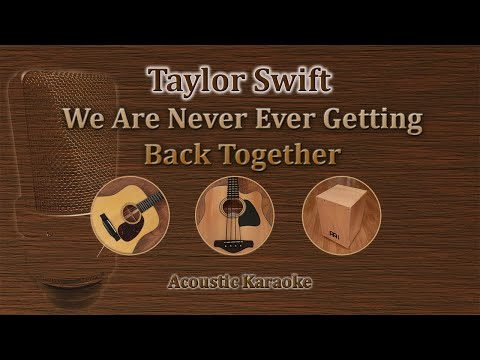 We are never ever getting back together - Taylor Swift (Acoustic Karaoke)