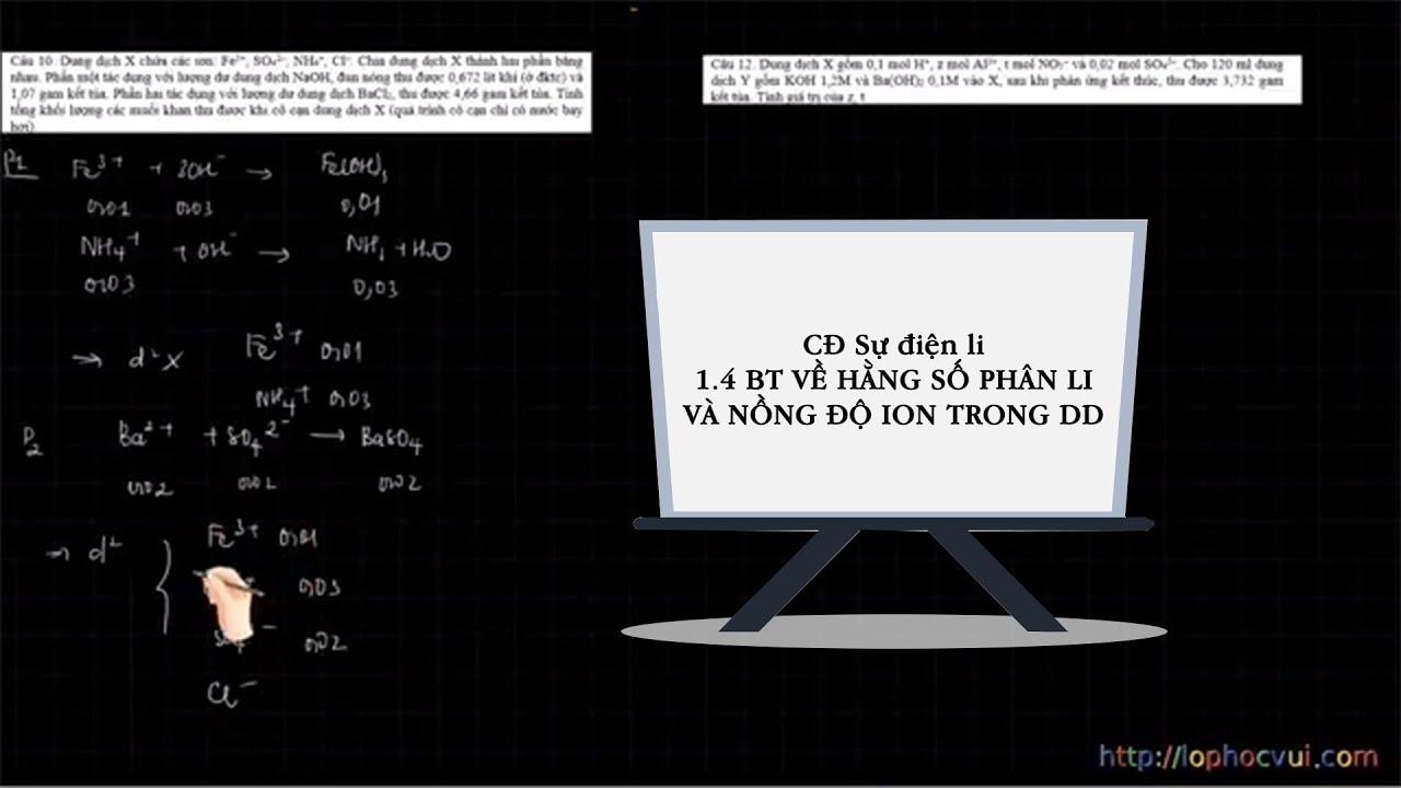 [Hóa học 11 cơ bản và nâng cao] CĐ Sự điện li 1.4 BT VỀ HẰNG SỐ PHÂN LI VÀ NỒNG ĐỘ ION TRONG DD