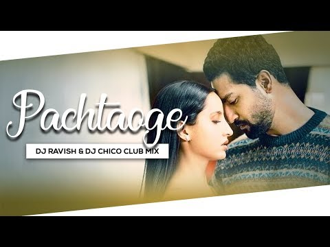 pachtaoge-|-arijit-singh,-jaani,-b-praak-|-club-mix-|-dj-ravish-&-dj-chico