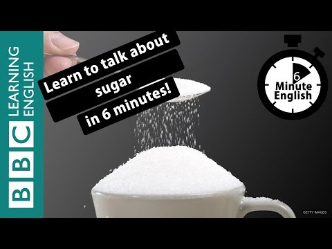 Learn to talk about sugar in 6 minutes