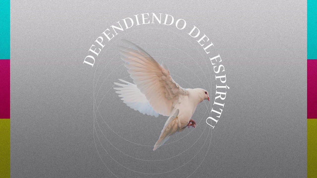 Dependiendo del espíritu - Parte 2 - Iglesia La Gloria de Dios Internacional