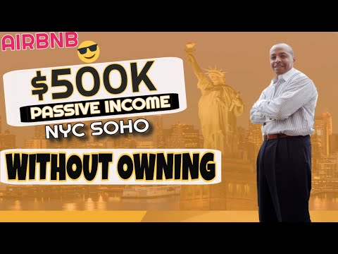 AIRBNB PASSIVE INCOME WITHOUT OWNING PROPERTY SOHO NYC! ($500K EASY!)