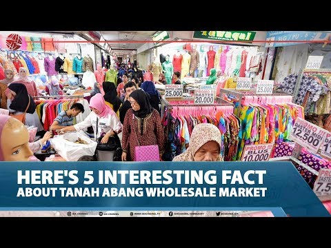 HERE'S 5 INTERESTING FACT ABOUT TANAH ABANG WHOLESALE MARKET