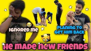 He Totally Ignored Me    Jealous Of His New Friends    Planning To Get Him Back    Cutest Video