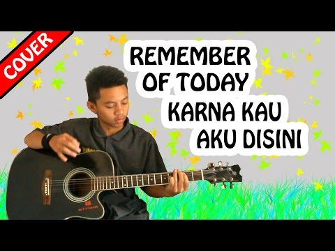 REMEMBER OF TODAY - KARNA KAU AKU DISINI ( COVER )