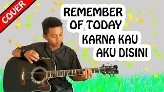 REMEMBER OF TODAY - KARNA KAU AKU DISINI ( COVER )