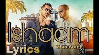 Ishqam Song Full Lyrics Mika Singh | Ali Quli Mirza | New Song 2019