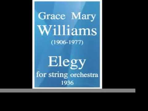 Grace Mary Williams (1906-1977) : Elegy for string orchestra (1936)